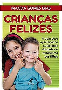 Crianças Felizes: O Guia Para Aperfeiçoar a Autoridade Dos Pais e a Autoestima