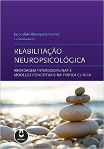 Reabilitação Neuropsicológica: Abordagem Interdisciplinar e Modelos Conceituais na Prática Clínica