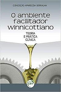 O Ambiente Facilitador Winnicottiano: Teoria e Prática Clínica