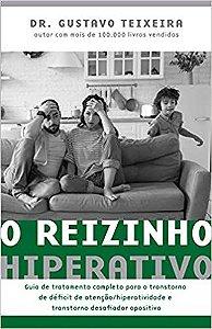O Reizinho Hiperativo: Guia de Tratamento Completo Para o Transtorno de Déficit de Atenção/ Hiperatividade e Transtorno Desafiador Opositivo