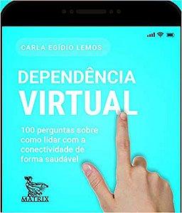 Dependência Virtual: 100 Perguntas Sobre Como Lidar Com a Conectividade de Forma Saudável