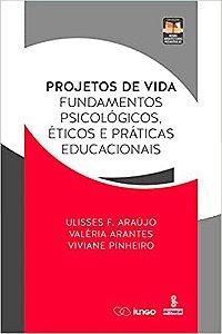 Projetos de Vida: Fundamentos Psicológicos, Éticos e Práticas Educacionais