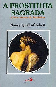 A Prostituta Sagrada - A Face Eterna do Feminino