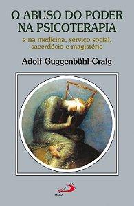 O Abuso do Poder na Psicoterapia: E na Medicina, Serviço Social, Sacerdócio e Magistério