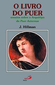 O Livro do Puer - Ensaios Sobre o Arquétipo do Puer Aeternus
