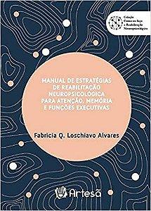Manual de Estratégias de Reabilitação Neuropsicológica para Atenção, Memória e Funções Executivas