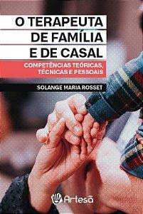 O Terapeuta de Família e de Casal: Competências Teóricas, Técnicas e Pessoais