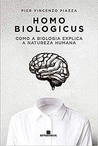 Homo Biologicus: Como a Biologia Explica a Natureza Humana