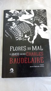 Charles Baudelaire - As Flores do Mal