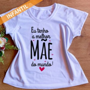 EU TENHO A MELHOR MÃE DO MUNDO-FEMININA INFANTIL