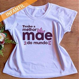 TENHO A MELHOR MÃE DO MUNDO - FEMININA INFANTIL