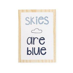 Plaquinha Skies are blue