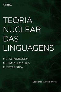 Teoria Nuclear das Linguagens: Metalinguagem, Metamatemática e Metafísica