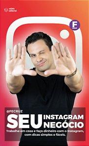 Seu Instagram, Seu Negócio: Trabalhe em Casa e Faça Dinheiro com o Instagram, com Dicas Simples e Fáceis