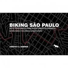 Biking Sao Paulo. Sete percursos para aventureiros urbanos.