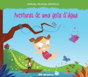 Aventuras De Uma Gota D água - Editora Moderna