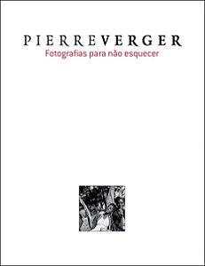 Pierre Verger - fotografias para não esquecer - coleção Fotógrafos Viajantes