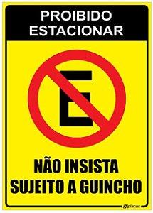 Placa Proibido Estacionar - Não Insista - Sujeito a Guincho