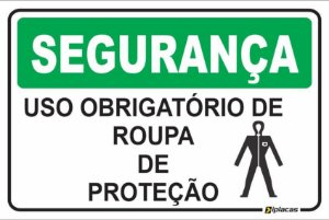 Placa - SEGURANÇA - Uso obrigatório de Roupa de Proteção