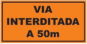 Placa de Obra - Via Interditada a 50m - 1 x 0,50m