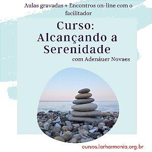 Alcançando a Serenidade (Aulas gravadas + Encontros on-line com o facilitador)