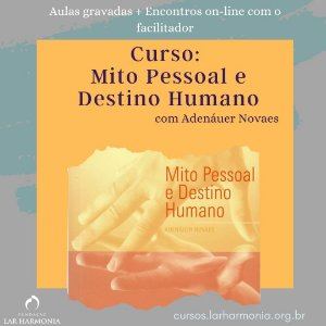 Mito Pessoal e Destino Humano (Aulas gravadas + Encontros on-line com o facilitador)