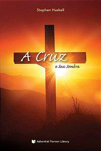 Livro: A Cruz e Sua Sombra (Stephen Haskell)