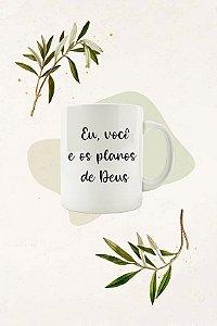 Caneca Eu, você e os planos de Deus