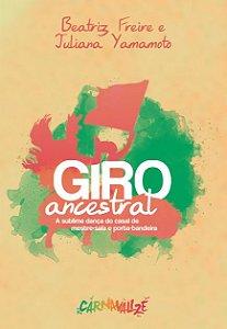 (PRÉ-VENDA) Giro Ancestral:  a sublime dança do casal de mestre-sala  e porta-bandeira