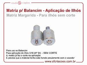 Matriz para Balancim - MATRIZ MARGARIDA - Aplicação de Ilhós SEM CORTE