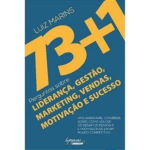 73+1 Perguntas sobre Liderança, Gestão. Marketing, Vendas, Motivação e Sucesso
