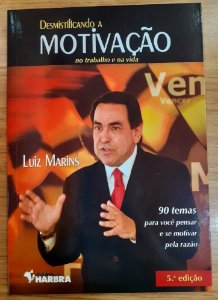 Desmistificando a Motivação no Trabalho e na Vida - Luiz Marins