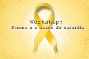 Workshop: Stress e o Risco de Suicídio