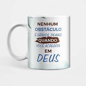 """Caneca - """"Acredita em Deus"""""""