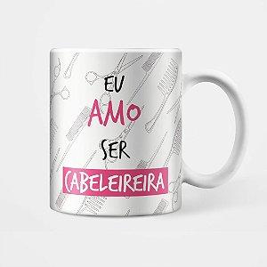 """Caneca - """"Amo ser Cabeleireira"""""""