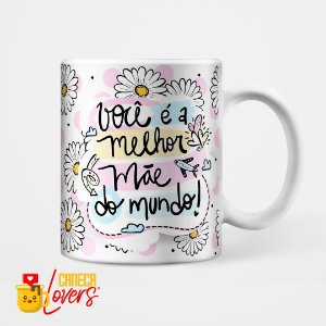 Caneca Você é a Melhor Mãe do Mundo