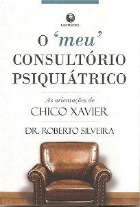 """O """"meu"""" consultório psiquiátrico - As orientações de Chico Xavier"""