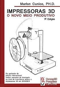 e-Book + LIVRO Impresso : IMPRESSORAS 3D: O NOVO MEIO PRODUTIVO