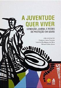 Juventude quer viver - Condição Juvenil e redes de proteção em Goiás
