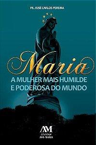 Livro Maria a Mulher Mais Humilde e Poderosa do Mundo