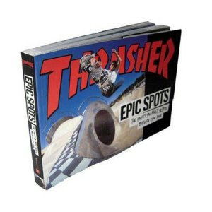 Thrasher Epic Spots: The Places You Must Skate Before You Die (Inglês)