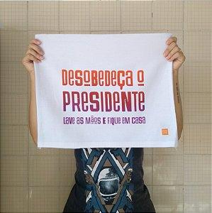 Pano de Prato {desobedeça o presidente}