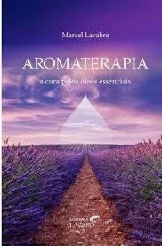 Aromaterapia - A Cura Pelos Óleos Essenciais