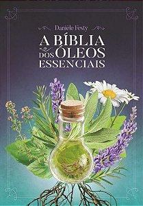 LIVRO - A BÍBLIA DOS ÓLEOS ESSENCIAIS
