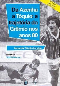 Da Azenha a Tóquio: a trajetória do Grêmio nos anos 80