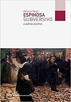 Espinosa Subversivo, de Antônio Negri