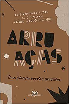 Arruaças: uma Filosofia Popular Brasileira, do Luiz Antônio Simas, do Joel Rufino e outros