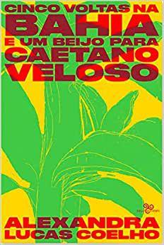 Cinco voltas na Bahia e um beijo para Caetano, da Alexandra Lucas Coelho