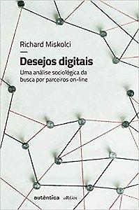 Desejos digitais, do Richard Miskolci