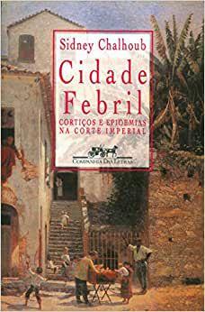 Cidade Febril, do Sidney Chalhoub